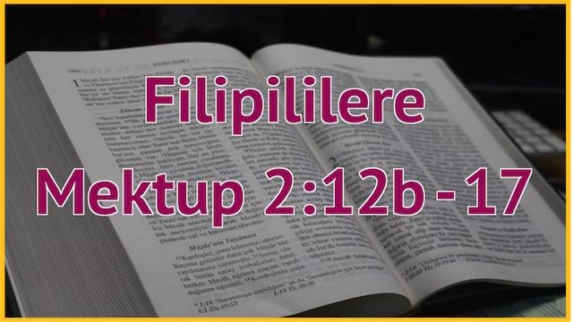 13 Filipililere 2:12b-17