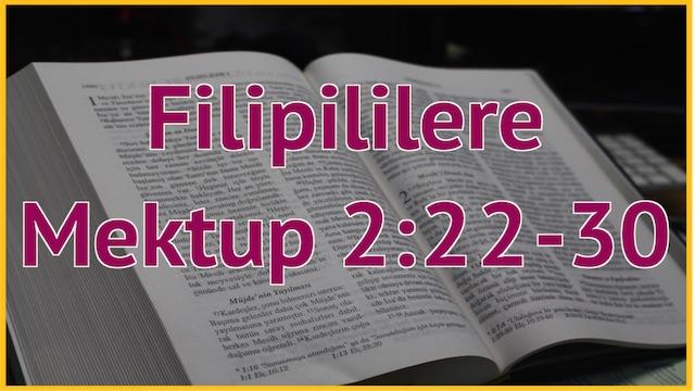 15 Filipililere 2:22-30